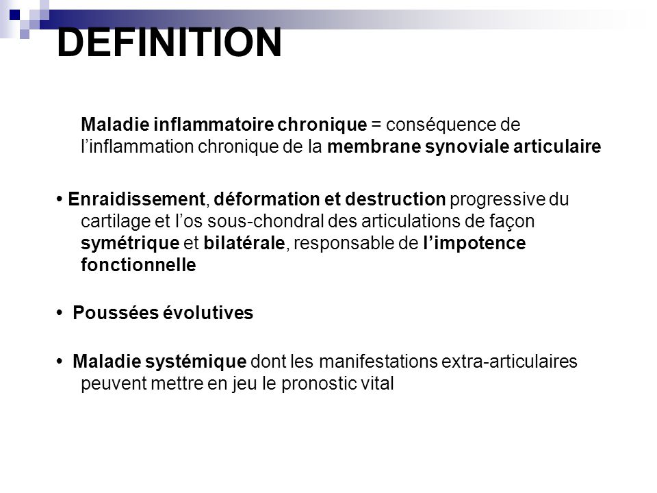 DEFINITION Maladie inflammatoire chronique = conséquence de l'inflammation chronique de la membrane synoviale articulaire.
