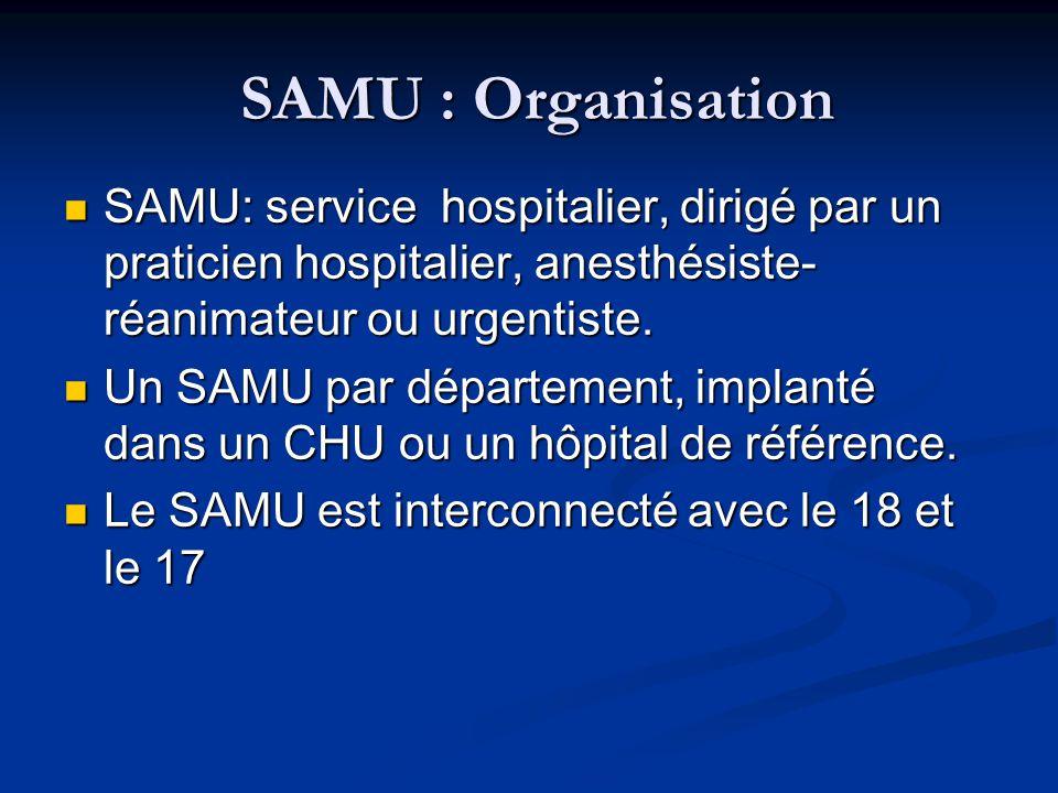 SAMU : Organisation SAMU: service hospitalier, dirigé par un praticien hospitalier, anesthésiste-réanimateur ou urgentiste.