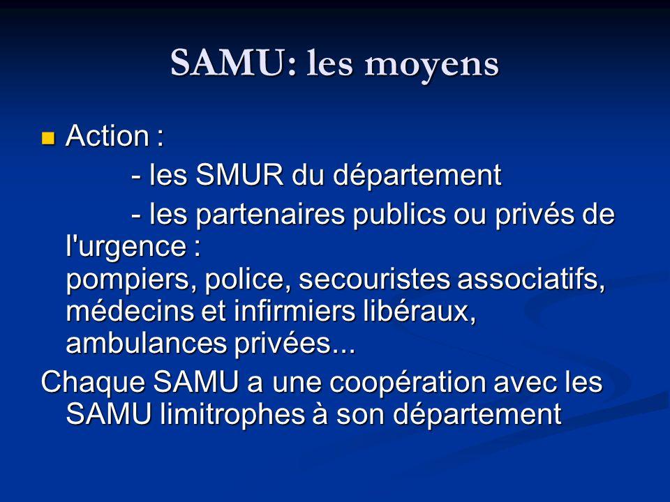SAMU: les moyens Action : - les SMUR du département