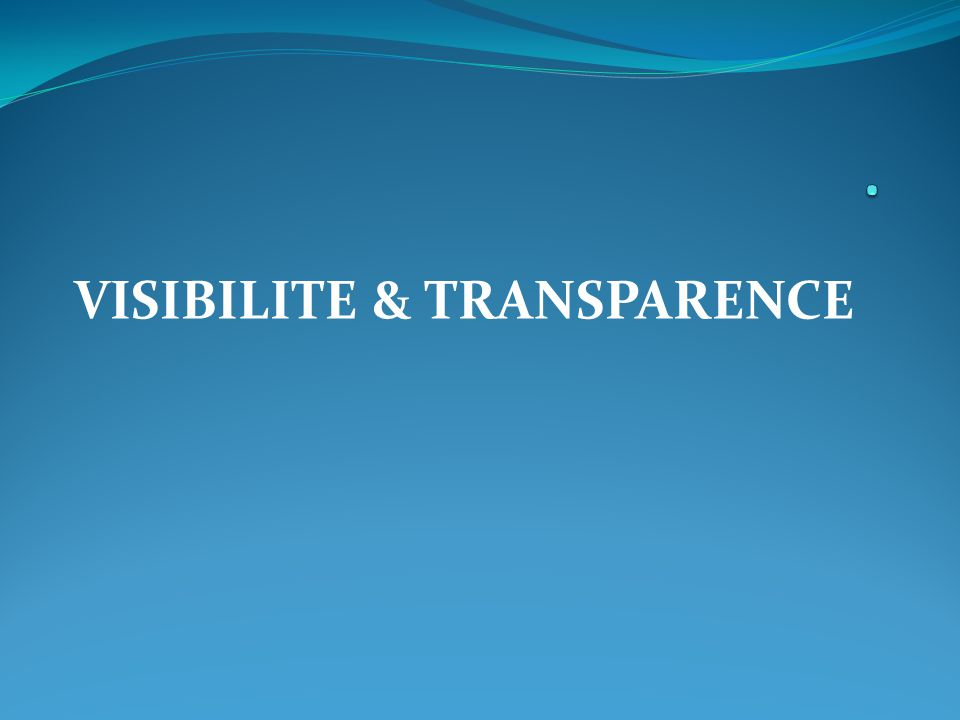 VISIBILITE & TRANSPARENCE