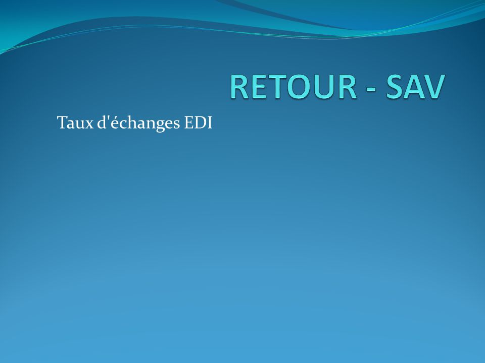 RETOUR - SAV Taux d échanges EDI