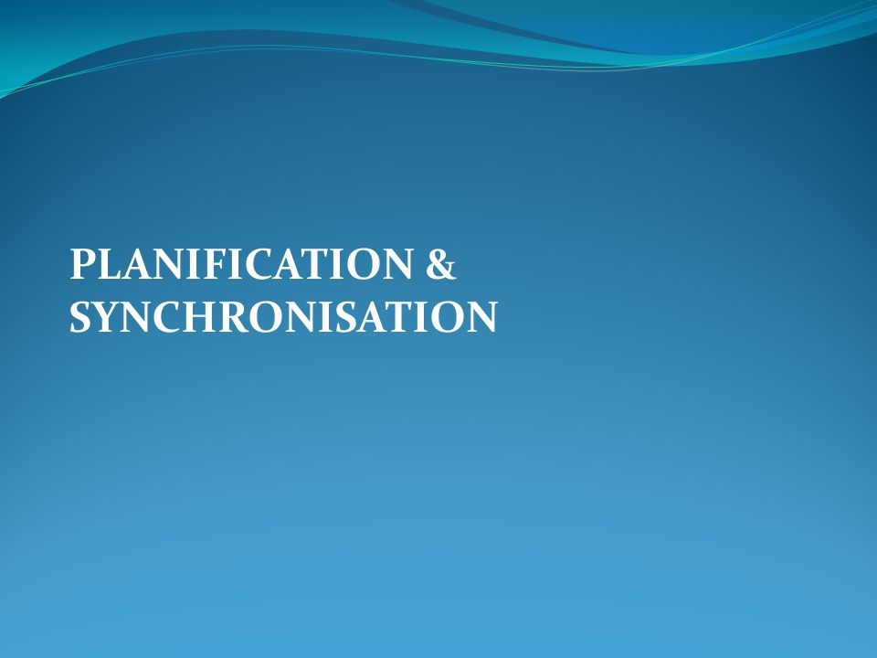 PLANIFICATION & SYNCHRONISATION