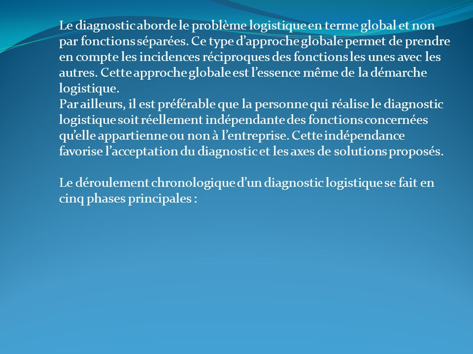 Le diagnostic aborde le problème logistique en terme global et non par fonctions séparées.