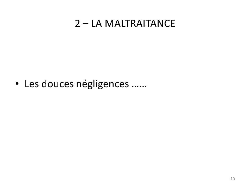 2 – LA MALTRAITANCE Les douces négligences ……