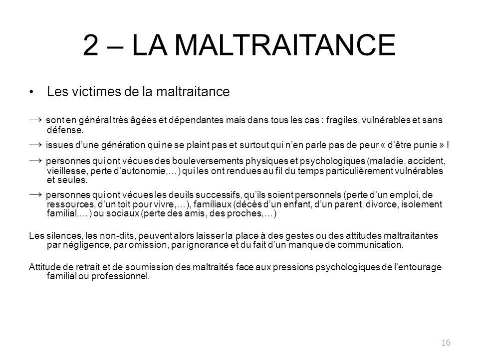 2 – LA MALTRAITANCE Les victimes de la maltraitance