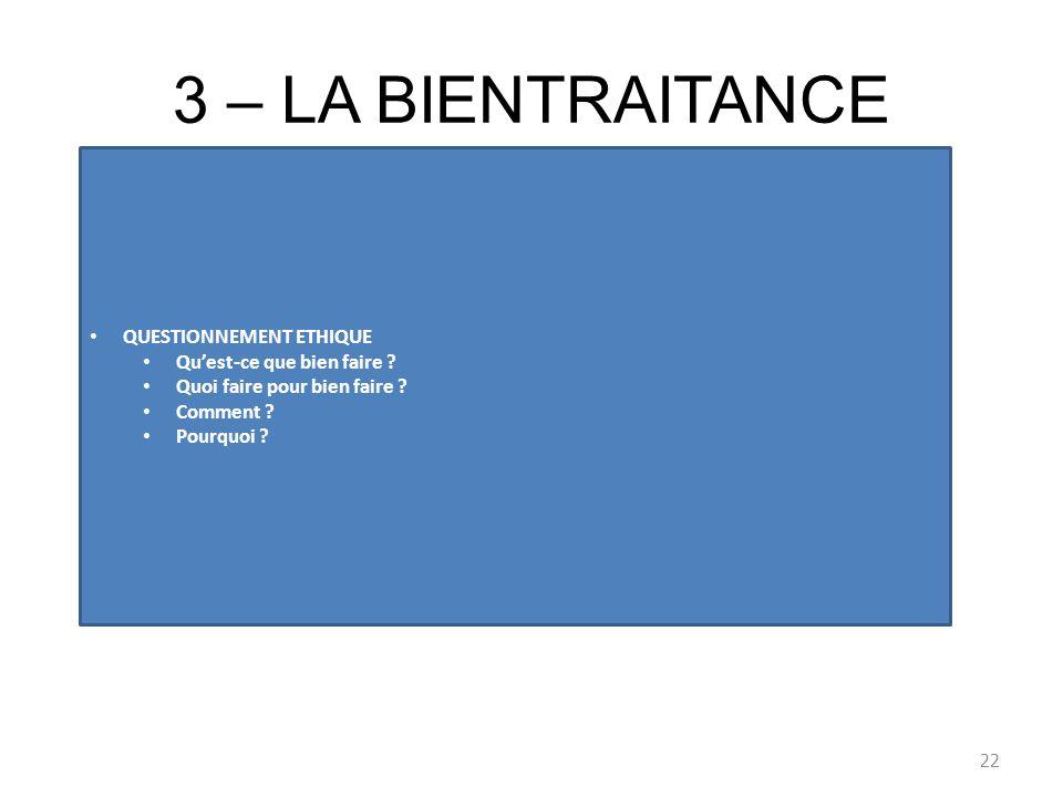3 – LA BIENTRAITANCE QUESTIONNEMENT ETHIQUE. Qu'est-ce que bien faire Quoi faire pour bien faire