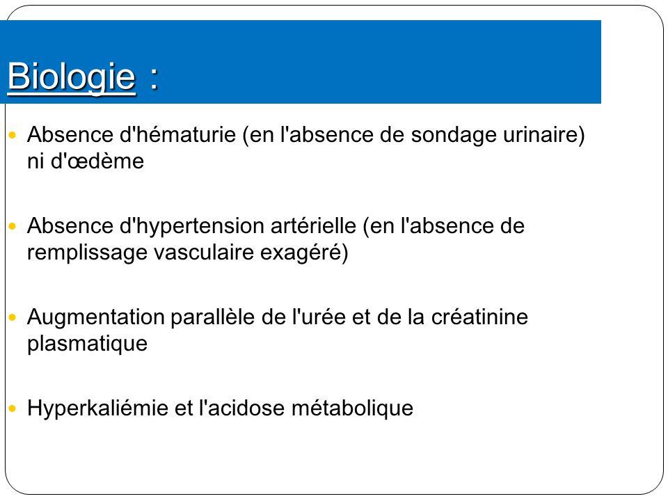 Biologie : Absence d hématurie (en l absence de sondage urinaire) ni d œdème.