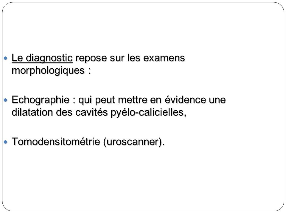 Le diagnostic repose sur les examens morphologiques :