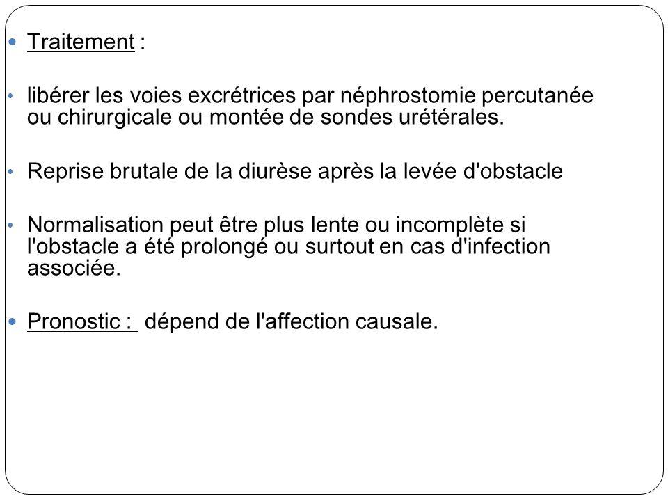 Traitement : libérer les voies excrétrices par néphrostomie percutanée ou chirurgicale ou montée de sondes urétérales.