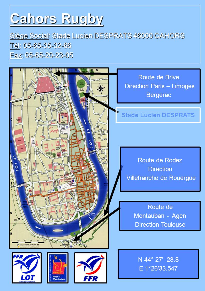 Cahors Rugby Siège Social: Stade Lucien DESPRATS 46000 CAHORS Tél: 05-65-35-32-66 Fax: 05-65-20-23-05