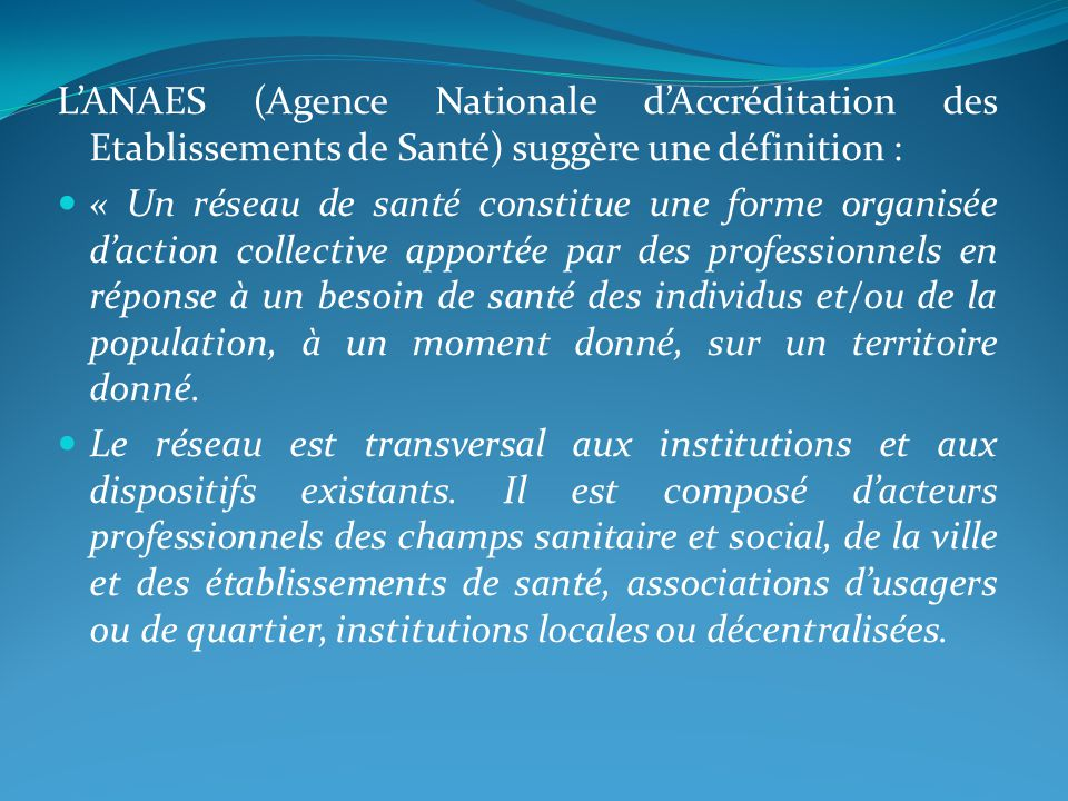 L'ANAES (Agence Nationale d'Accréditation des Etablissements de Santé) suggère une définition :