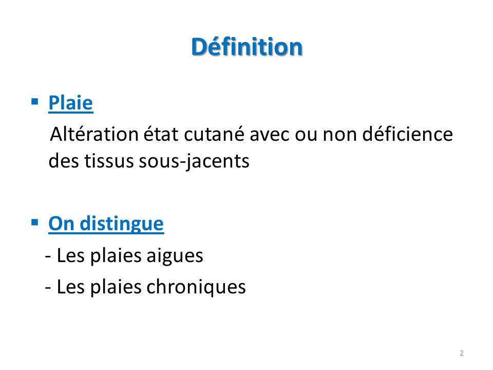 Définition Plaie. Altération état cutané avec ou non déficience des tissus sous-jacents. On distingue.