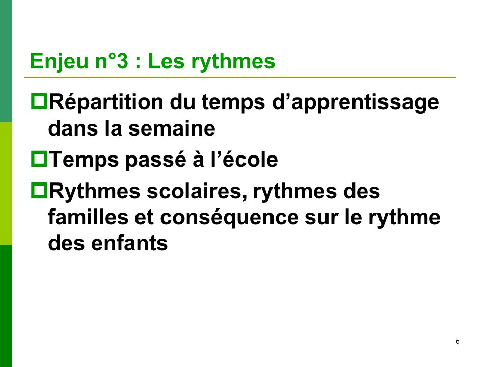 Enjeu n°3 : Les rythmes Répartition du temps d'apprentissage dans la semaine. Temps passé à l'école.