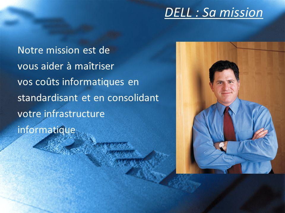 DELL : Sa mission Notre mission est de vous aider à maîtriser