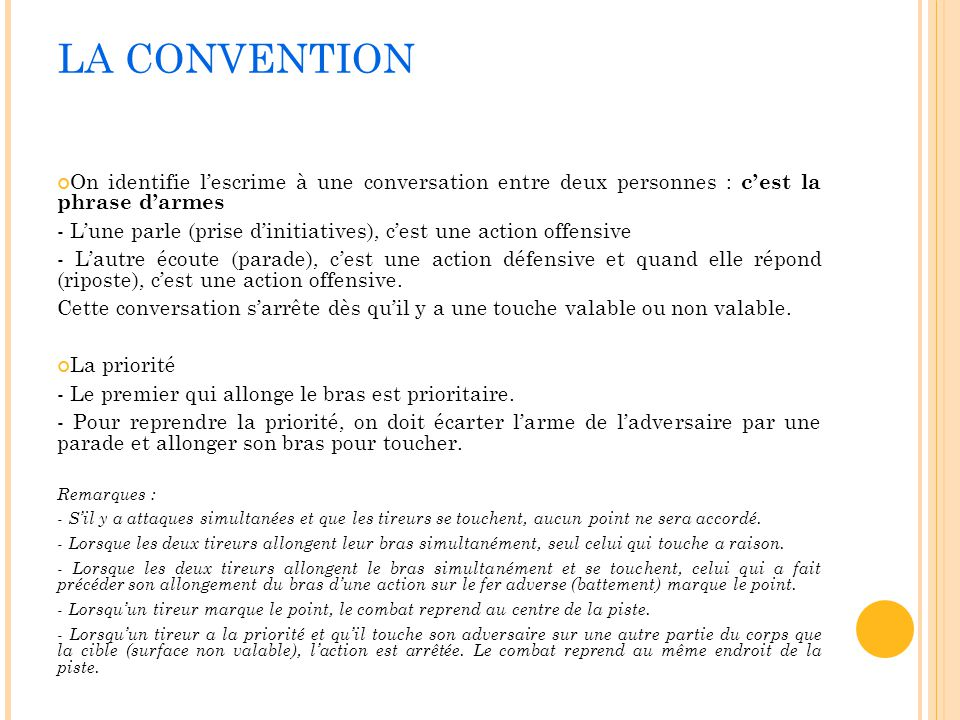 LA CONVENTION On identifie l'escrime à une conversation entre deux personnes : c'est la phrase d'armes.