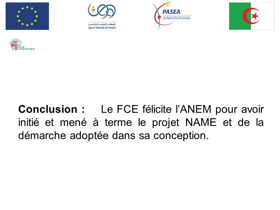 Conclusion : Le FCE félicite l'ANEM pour avoir initié et mené à terme le projet NAME et de la démarche adoptée dans sa conception.
