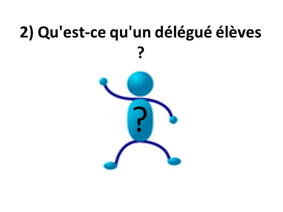 2) Qu est-ce qu un délégué élèves