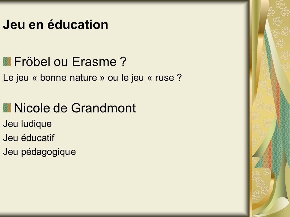 Jeu en éducation Fröbel ou Erasme Nicole de Grandmont