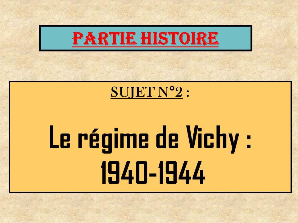 PARTIE HISTOIRE SUJET N°2 : Le régime de Vichy : 1940-1944