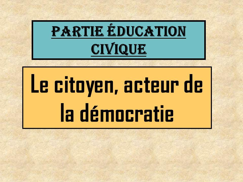 PARTIE éducation civique Le citoyen, acteur de la démocratie