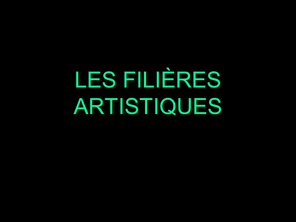 LES FILIÈRES ARTISTIQUES