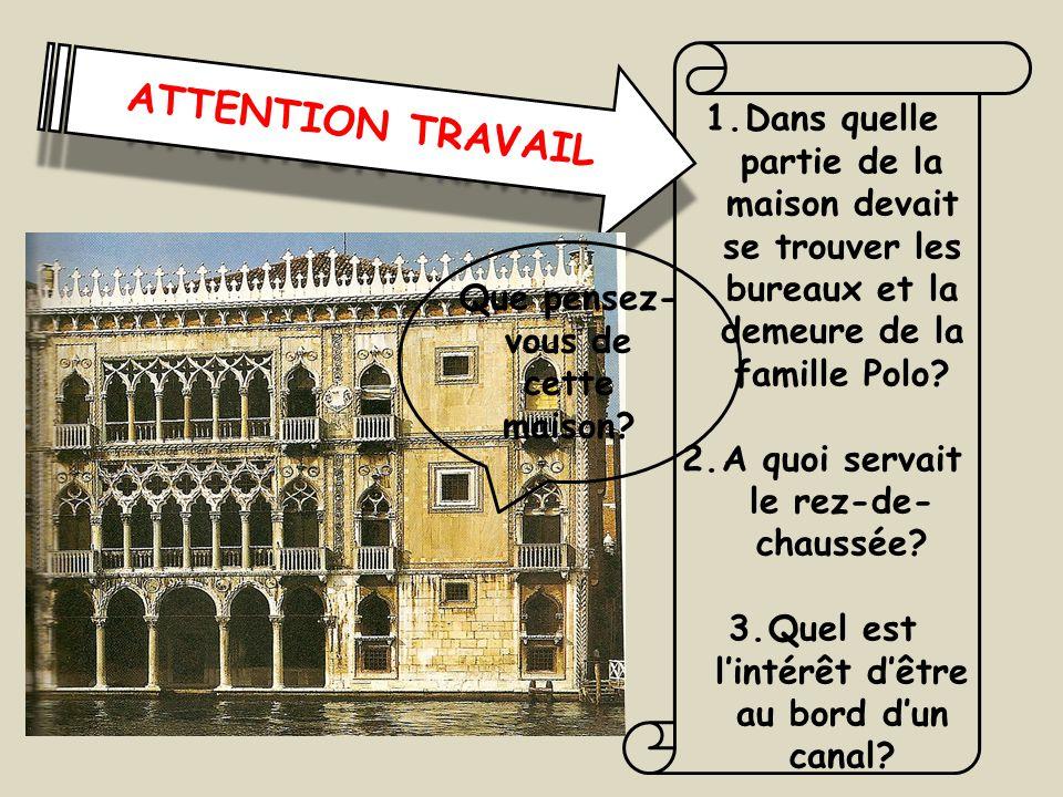 ATTENTION TRAVAIL Dans quelle partie de la maison devait se trouver les bureaux et la demeure de la famille Polo