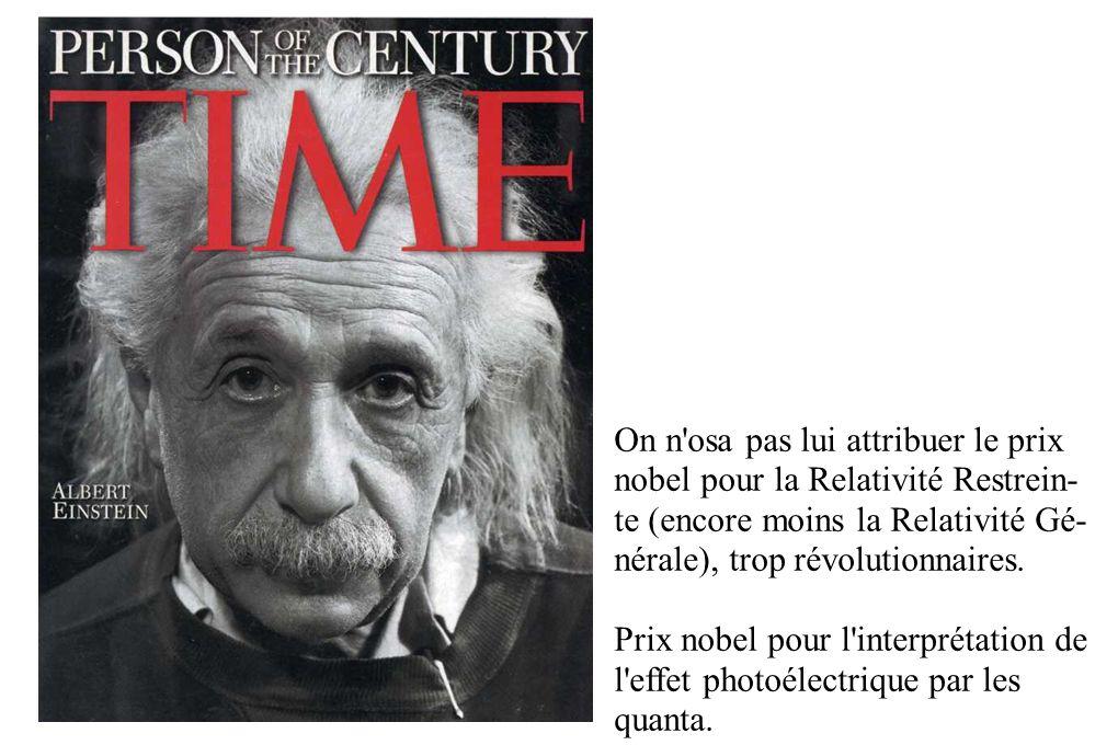 On n osa pas lui attribuer le prix nobel pour la Relativité Restrein- te (encore moins la Relativité Gé- nérale), trop révolutionnaires.