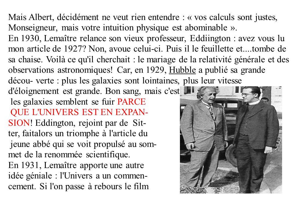 Mais Albert, décidément ne veut rien entendre : « vos calculs sont justes, Monseigneur, mais votre intuition physique est abominable ».