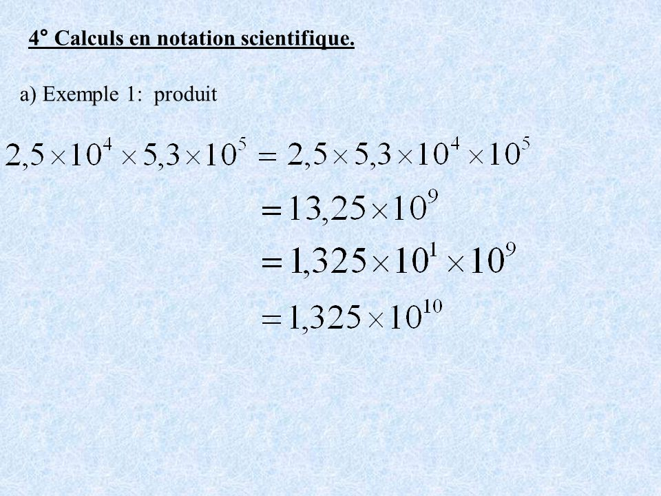 4° Calculs en notation scientifique.