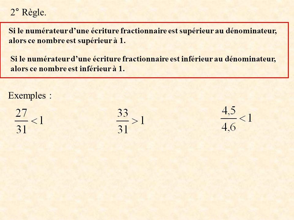 2° Règle. Si le numérateur d'une écriture fractionnaire est supérieur au dénominateur, alors ce nombre est supérieur à 1.