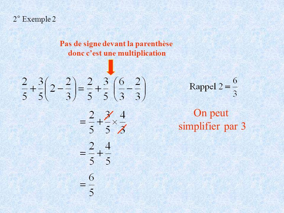Pas de signe devant la parenthèse donc c'est une multiplication