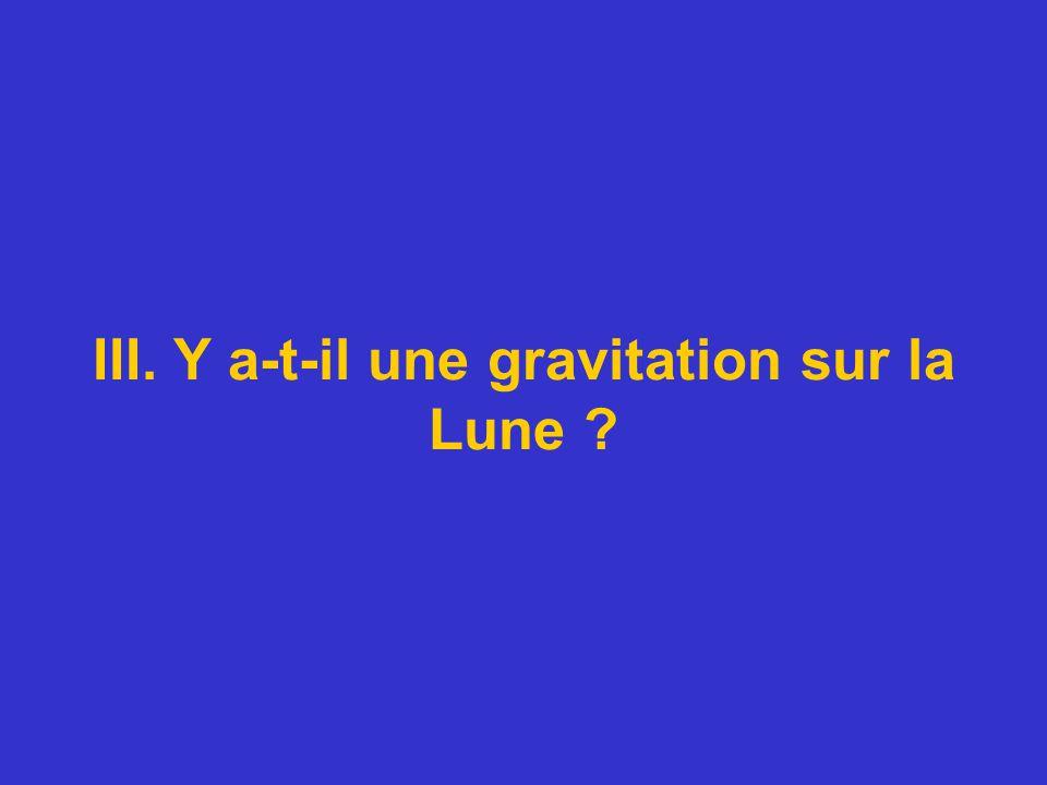 III. Y a-t-il une gravitation sur la Lune