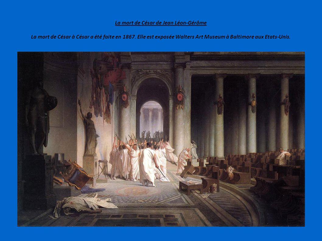 La mort de César de Jean Léon-Gérôme La mort de César à César a été faite en 1867.