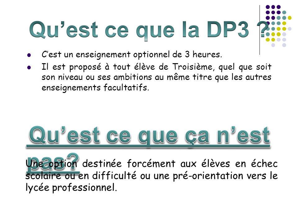 Qu'est ce que la DP3 C'est un enseignement optionnel de 3 heures.