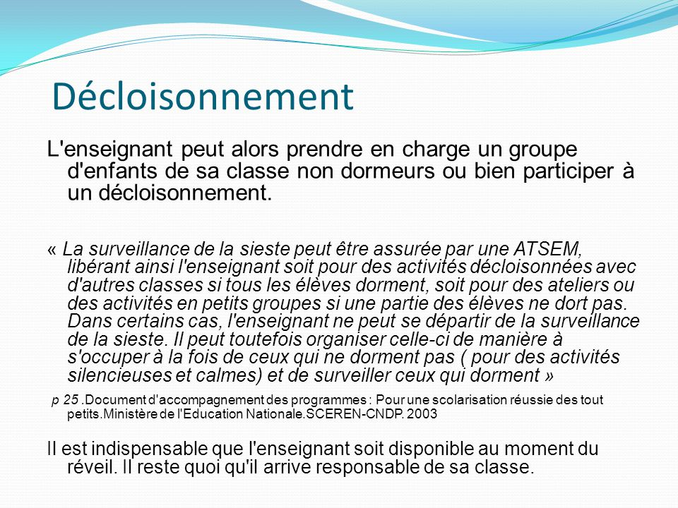 Décloisonnement L enseignant peut alors prendre en charge un groupe d enfants de sa classe non dormeurs ou bien participer à un décloisonnement.