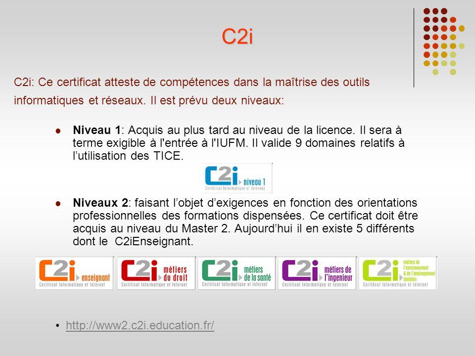 C2i C2i: Ce certificat atteste de compétences dans la maîtrise des outils informatiques et réseaux. Il est prévu deux niveaux: