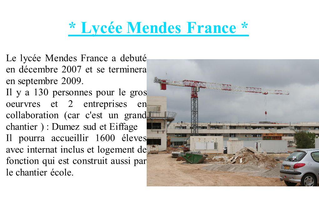 * Lycée Mendes France * Le lycée Mendes France a debuté en décembre 2007 et se terminera en septembre 2009.