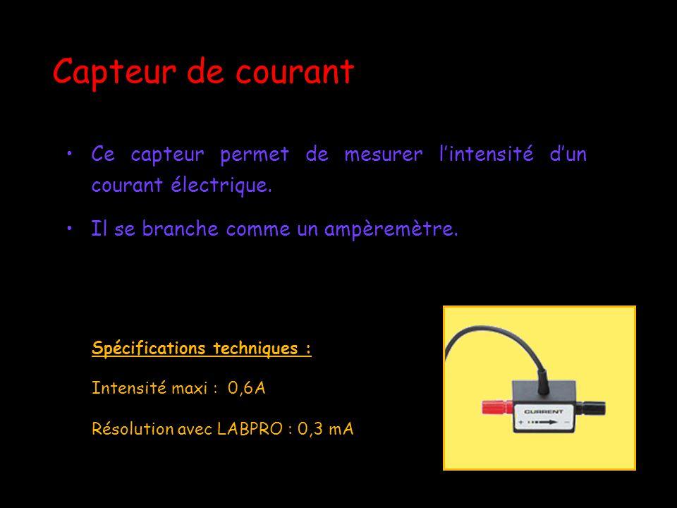 Capteur de courant Ce capteur permet de mesurer l'intensité d'un courant électrique. Il se branche comme un ampèremètre.