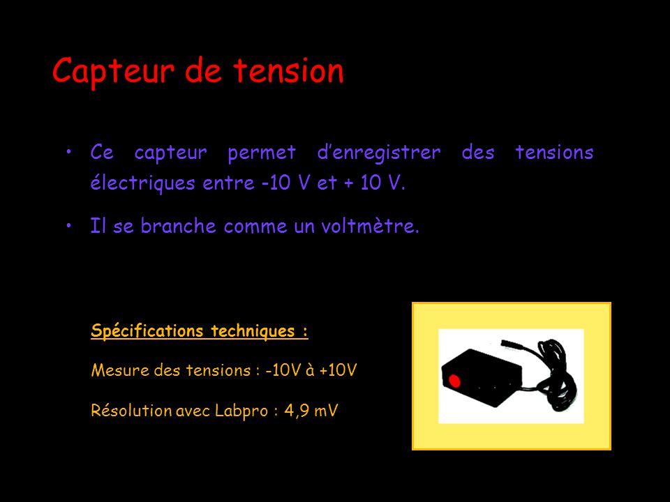 Capteur de tension Ce capteur permet d'enregistrer des tensions électriques entre -10 V et + 10 V. Il se branche comme un voltmètre.