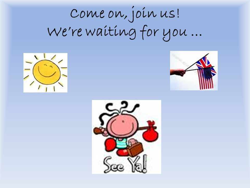 Come on, join us! We're waiting for you …