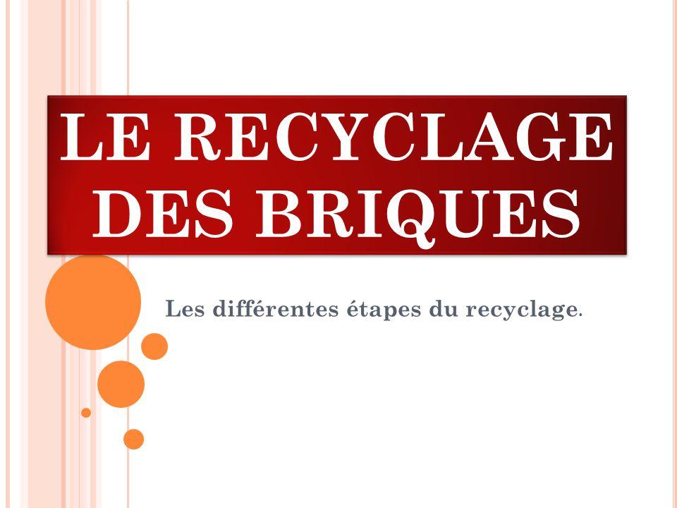 LE RECYCLAGE DES BRIQUES