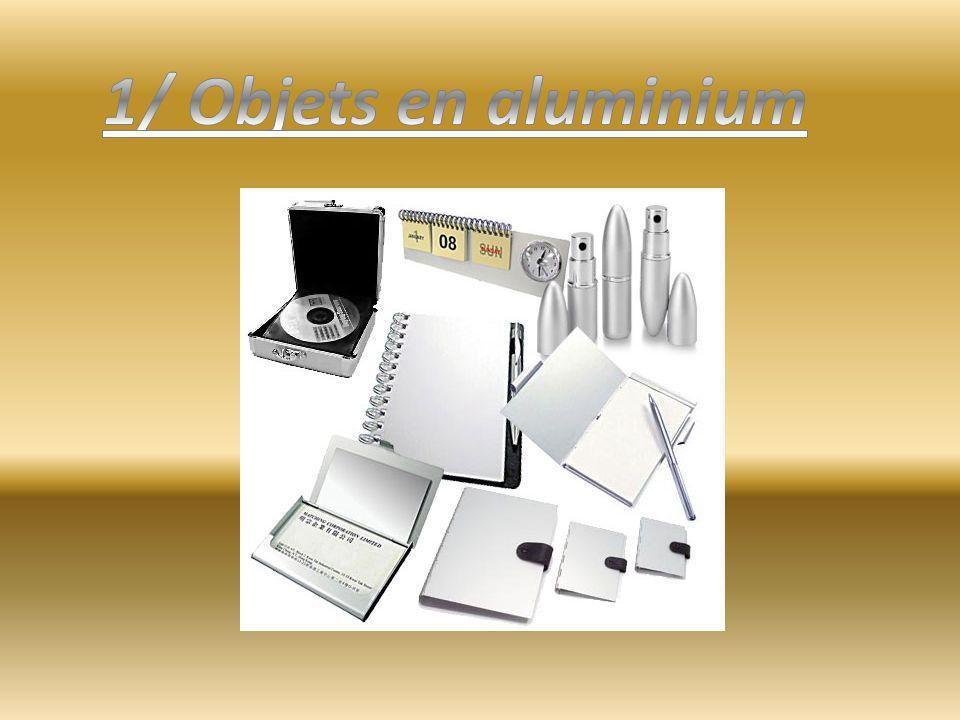 1/ Objets en aluminium
