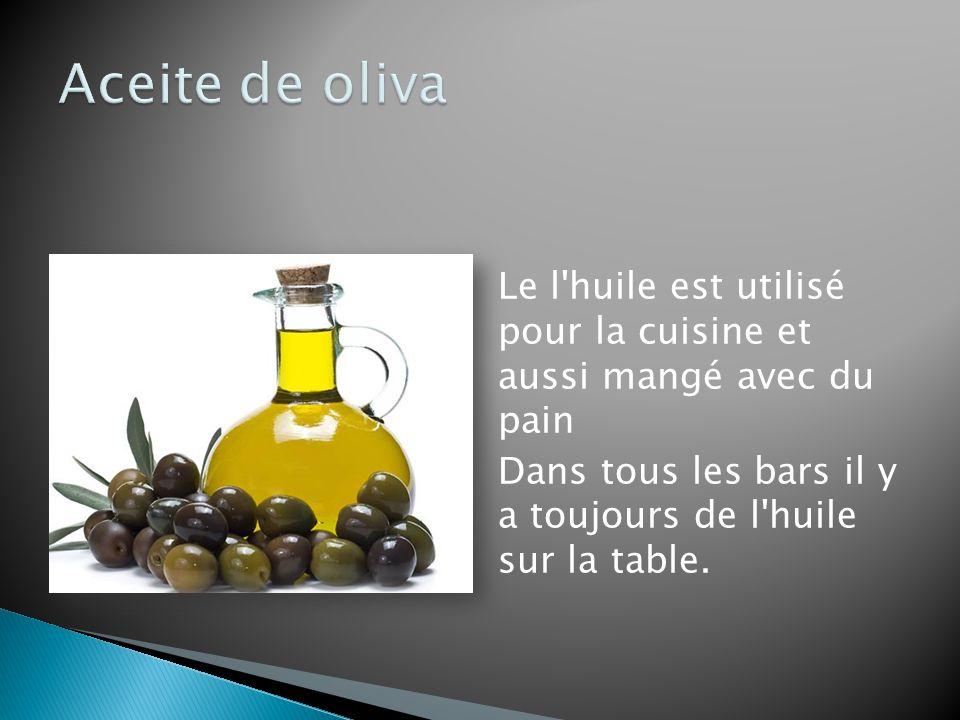Aceite de oliva Le l huile est utilisé pour la cuisine et aussi mangé avec du pain Dans tous les bars il y a toujours de l huile sur la table.