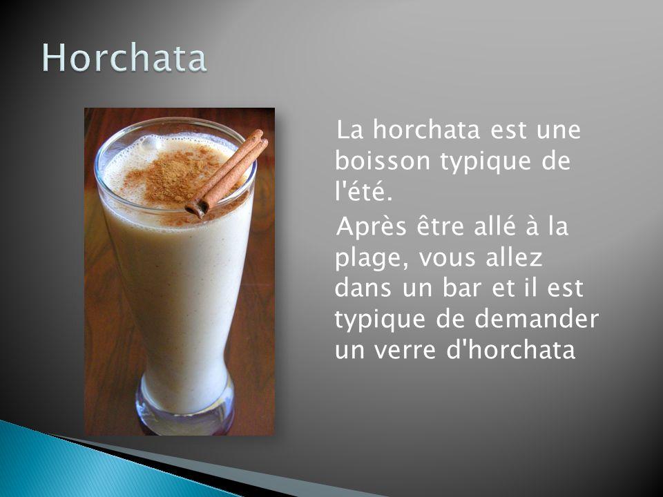 Horchata La horchata est une boisson typique de l été.