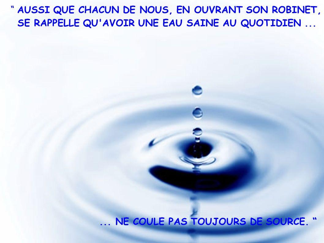 AUSSI QUE CHACUN DE NOUS, EN OUVRANT SON ROBINET,