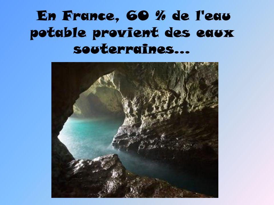 En France, 60 % de l eau potable provient des eaux souterraines…