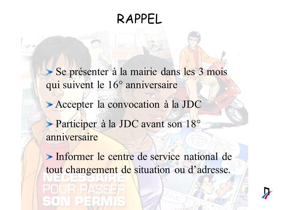 RAPPEL Se présenter à la mairie dans les 3 mois qui suivent le 16° anniversaire. Accepter la convocation à la JDC.