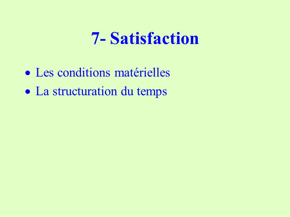 7- Satisfaction Les conditions matérielles La structuration du temps