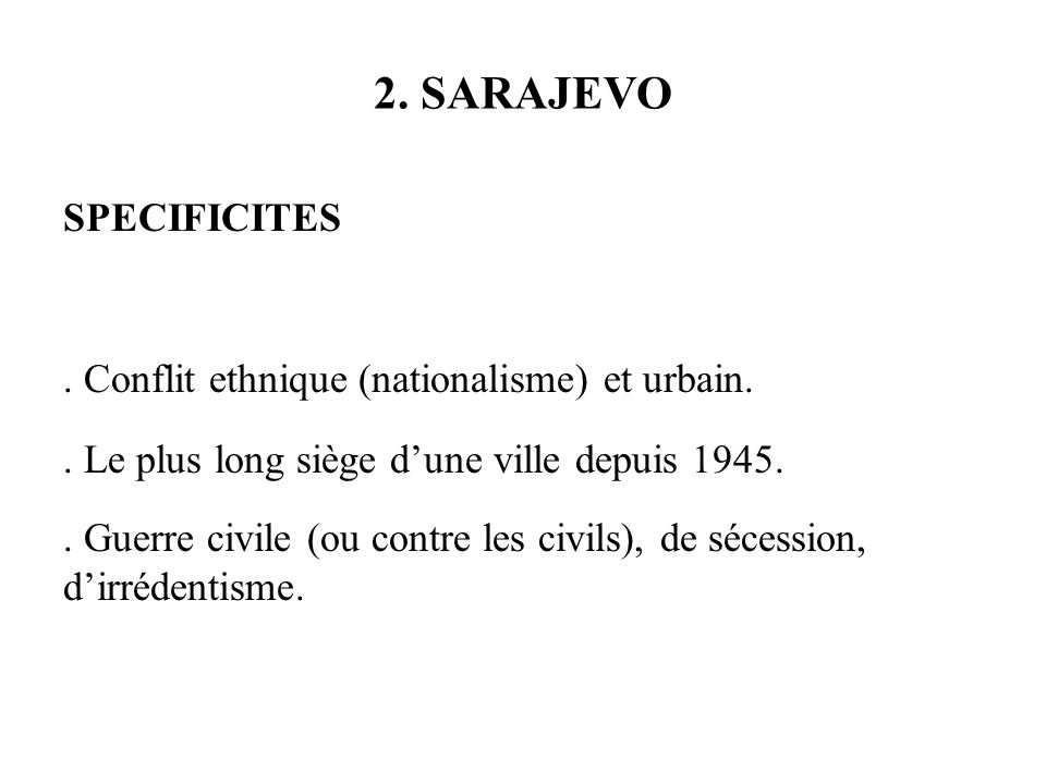 2. SARAJEVO SPECIFICITES . Conflit ethnique (nationalisme) et urbain.
