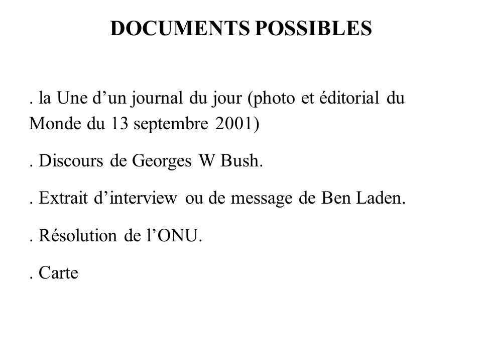 DOCUMENTS POSSIBLES . la Une d'un journal du jour (photo et éditorial du Monde du 13 septembre 2001)